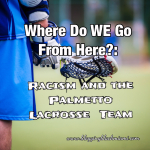 Where Do We Go from Here?: Racism and the Palmetto High Lacrosse Team