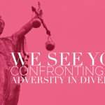 Our Voices Matter --- We See You: Confronting the Adversity in Diversity
