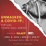 NAACP/BET Unmasked A COVID-19 Virtual Town Hall Series Beginning on Wednesday, April 8, at 8pm EST/ 5pm PT